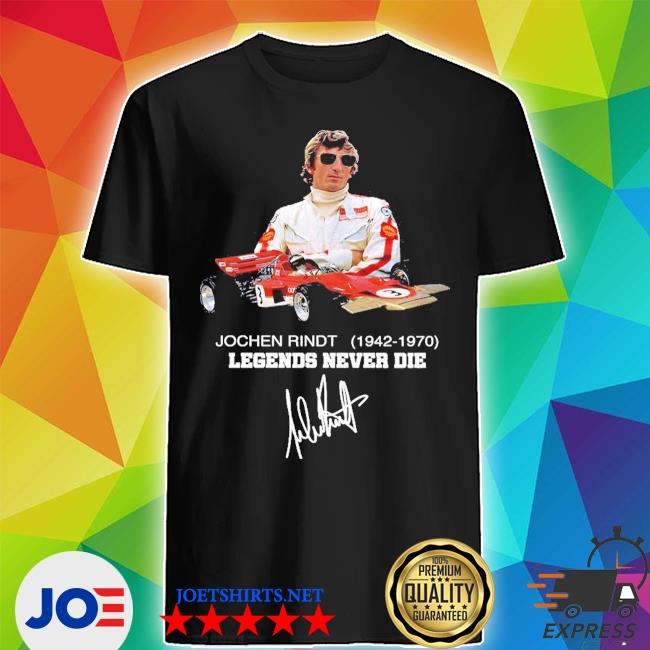 Jochen rindt 1942 1970 legends never die signature shirt