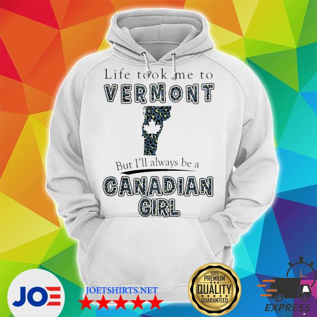 Life took me to vermont but i'll always be a canadian girl s Unisex Hoodie