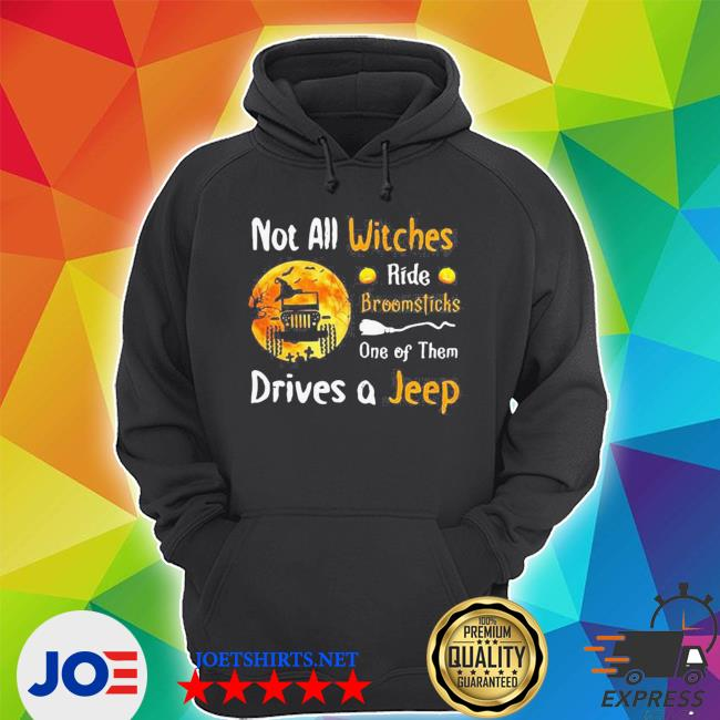 Not all witches ride broomsticks one of them drives a jeep s Unisex Hoodie