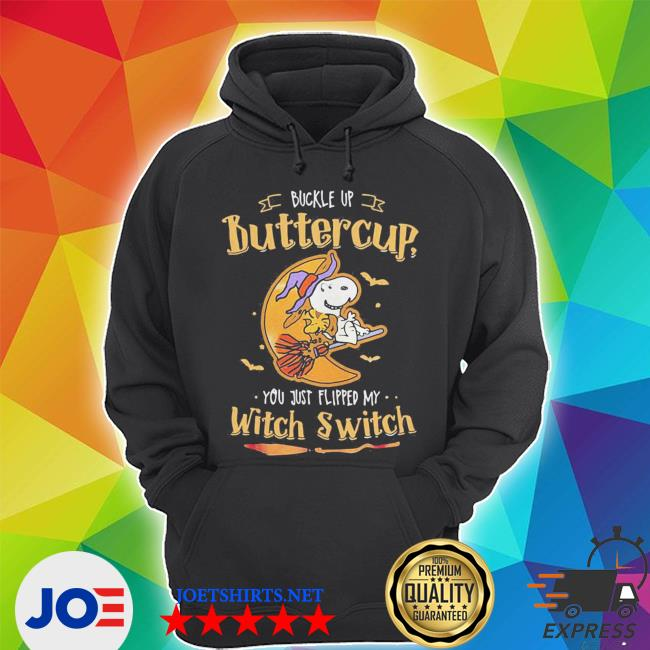 Snoopy buckle up buttercup you just flipped my witch switch s Unisex Hoodie
