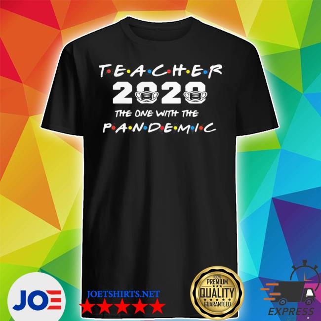 Teacher 2020 the one with the pandemic covid-19 shirt