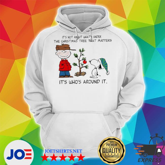 The peanuts snoopy it's not about what's under the christmas tree that matters it's who's around it s Unisex Hoodie