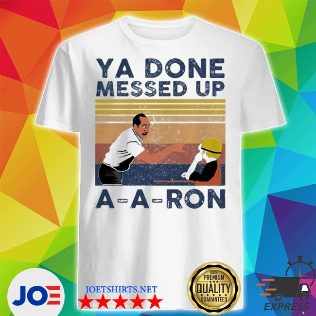 Ya done messed up a-a-ron vintage shirt