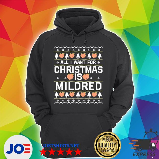 All I want for christmas is mildred ugly tee s Unisex Hoodie