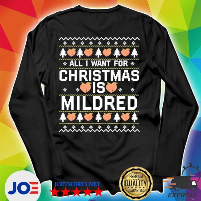 All I want for christmas is mildred ugly tee s Unisex Long Sleeve Tee