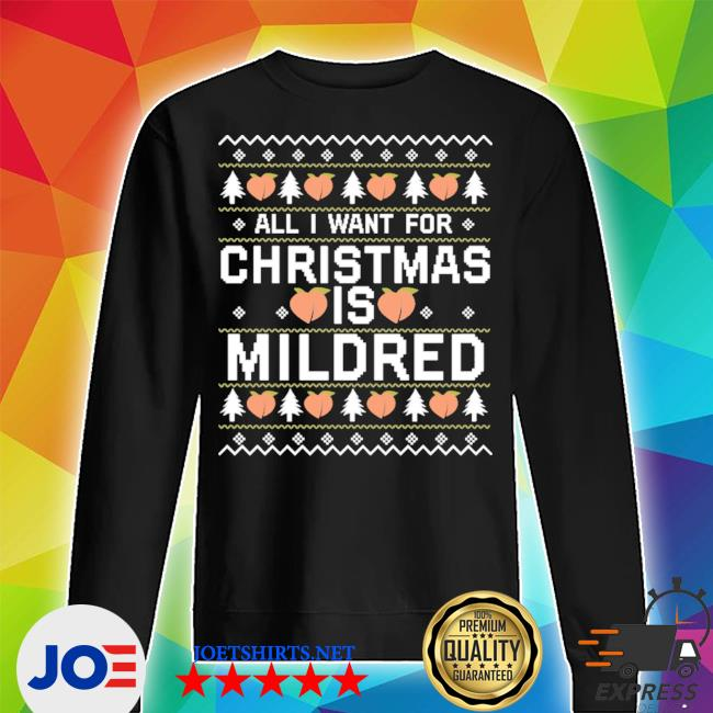 All I want for christmas is mildred ugly tee s Unisex Sweater