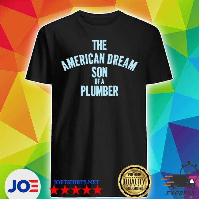 Dusty rhodes the american dream son of a plumber Shirt