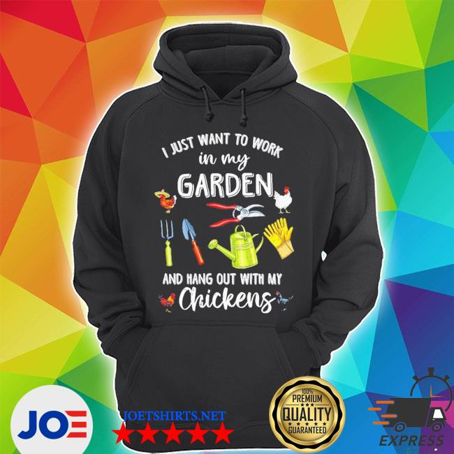 I just want to work in my garden and hang out with my chickens s Unisex Hoodie