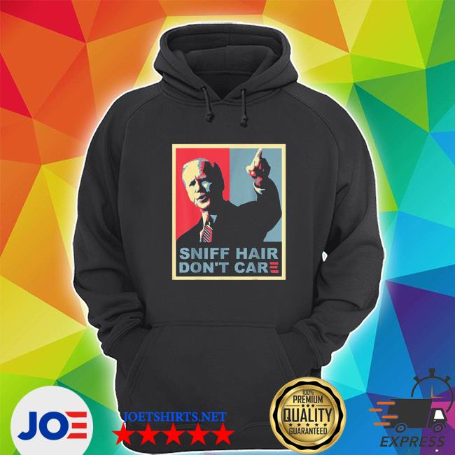 Sniff hair don't care anti joe biden s Unisex Hoodie