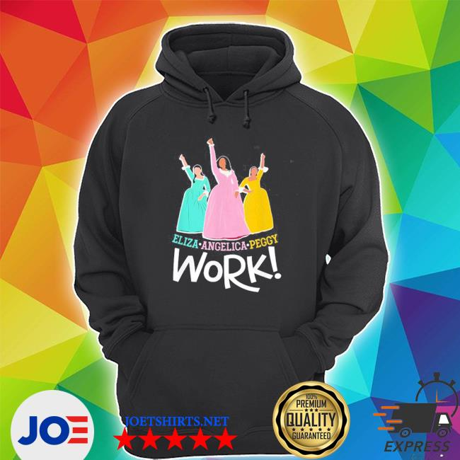 Official angelica eliza and peggy work funny schuyler sister 2020 s Unisex Hoodie