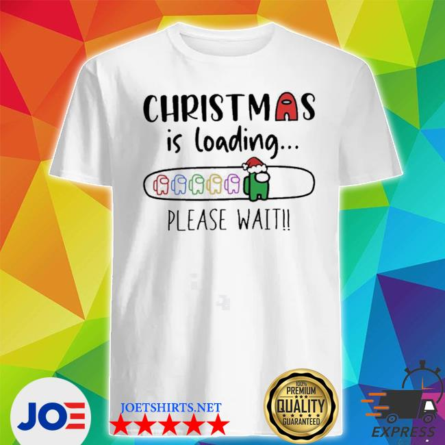 Official christmas is loading please wait among us shirt