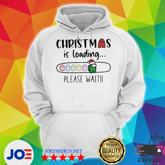 Official christmas is loading please wait among us s Unisex Hoodie