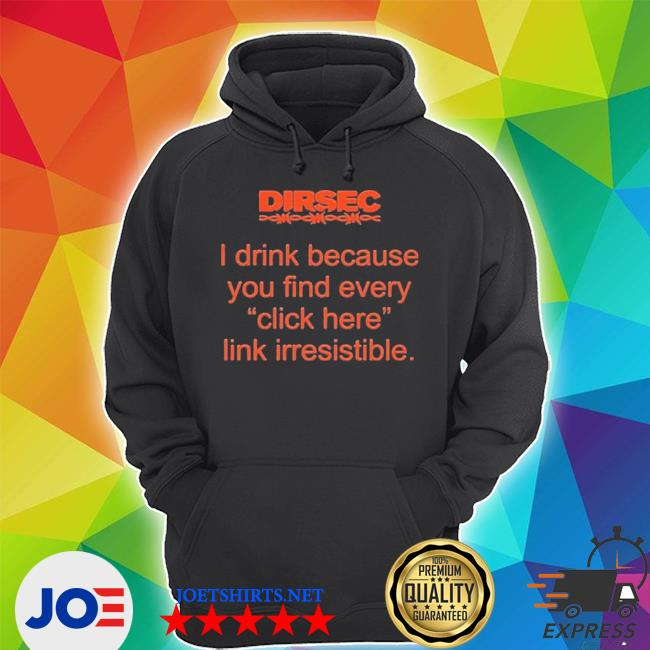 Official dirsec i drink because you find every click here link irresistible s Unisex Hoodie