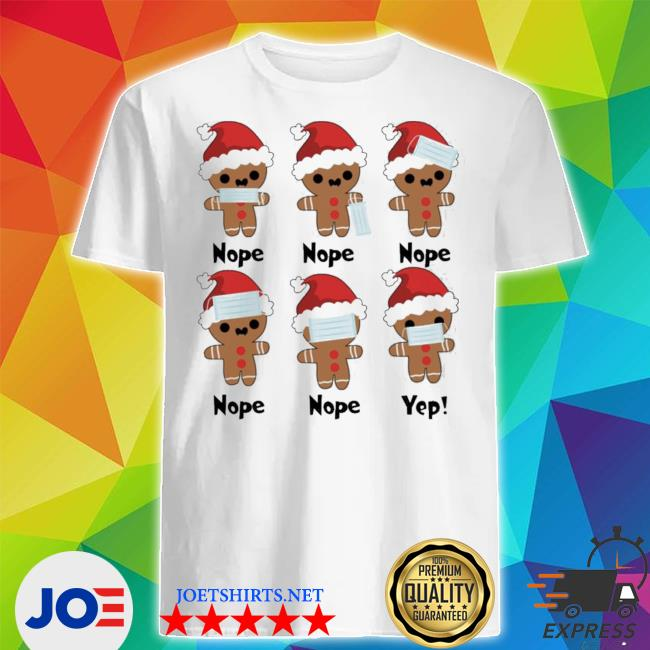 Official gingerbread nope yes christmas shirt