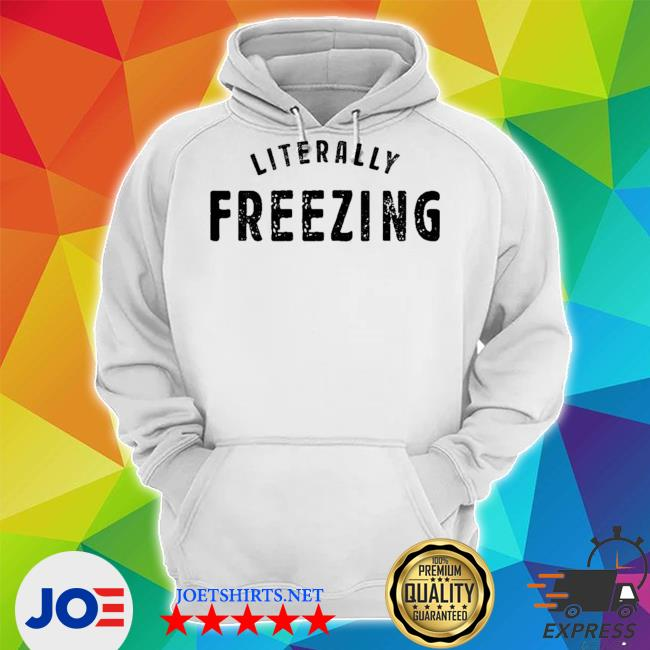Official i am literally freezing cold winter s Unisex Hoodie