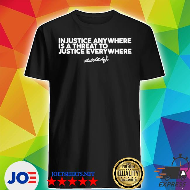 Official injustice anywhere is a threat mlk jr shirt