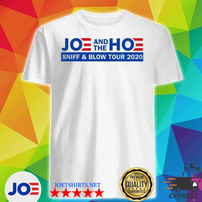 Official joe and the hoe sniff and blow tour 2020 shirt