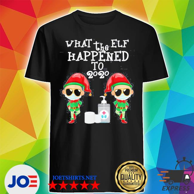 Official what the elf happened to 2020 christmas shirt
