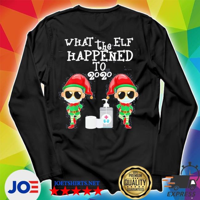 Official what the elf happened to 2020 christmas s Unisex Long Sleeve Tee
