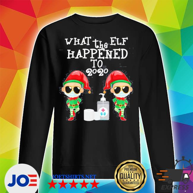 Official what the elf happened to 2020 christmas s Unisex Sweater