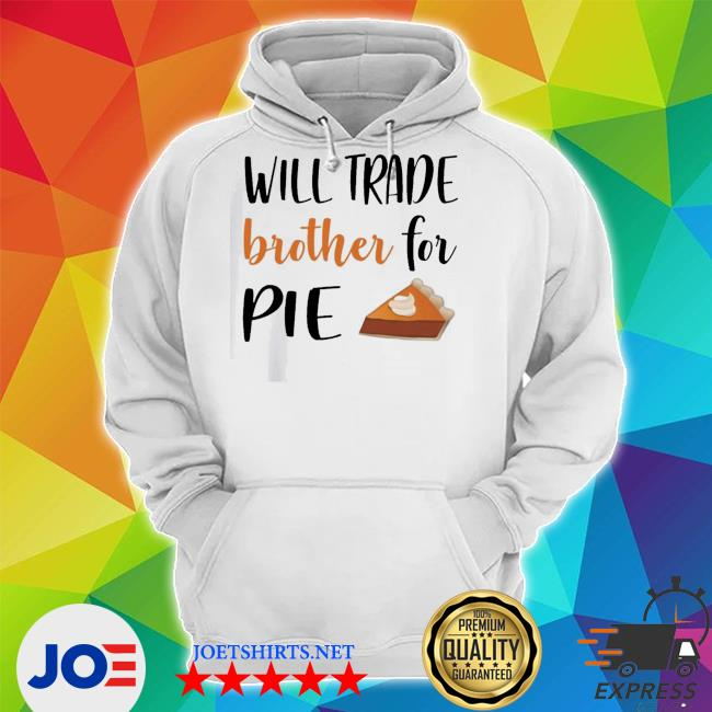 Will trade brother for pie s Unisex Hoodie
