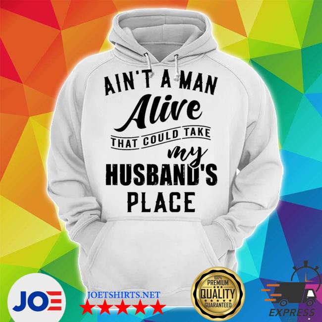 Official ain't a man alive that could take my husband's place s Unisex Hoodie