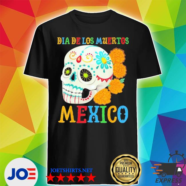 Official dia de los muertos mexico with skull flowers day of the dead shirt