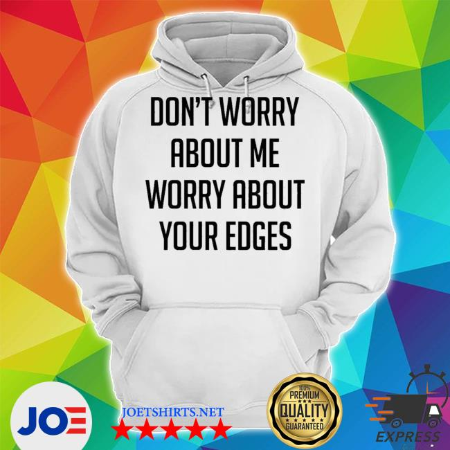 Official don't worry about me worry about your edges s Unisex Hoodie