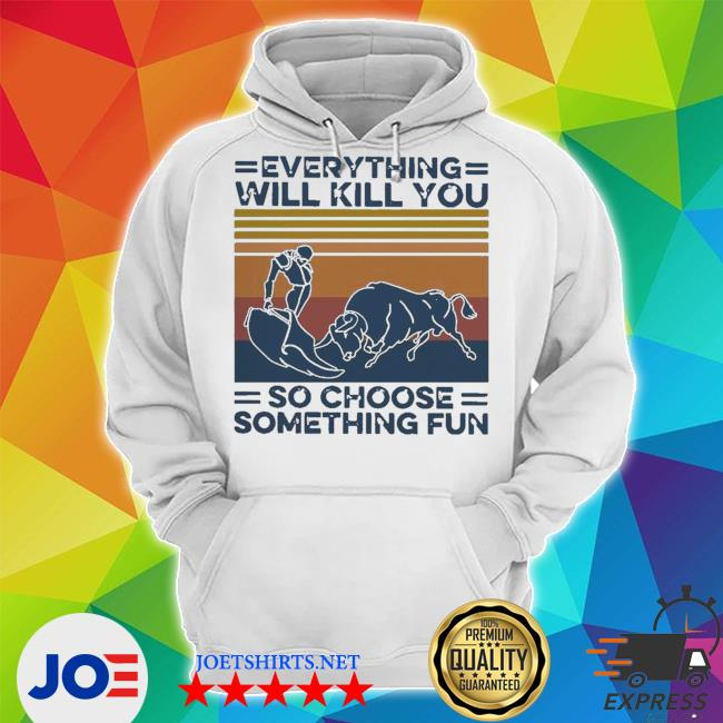 Official everything will kill you so choose something fun vintage retro s Unisex Hoodie