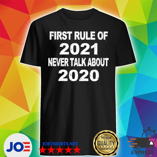 Official first rule of 2021 never talk about 2020 shirt