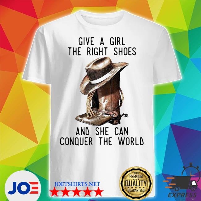 Official give a girl the right shoes and she can conquer the world shirt