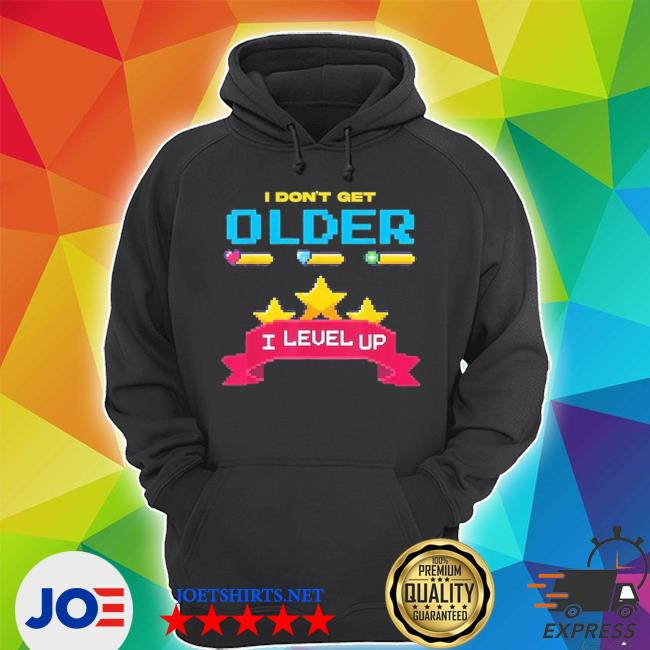 Official i dont get older i level up gaming spoof s Unisex Hoodie