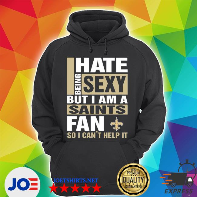 Official i hate being sexy but i am a saints fan so i can't help it s Unisex Hoodie