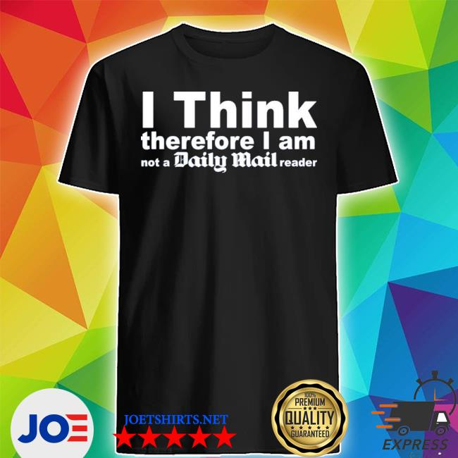 Official i think therefore i am not a daily mail reader shirt