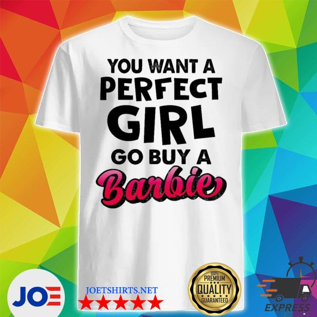 Official if you want a perfect girl go buy barbie shirt