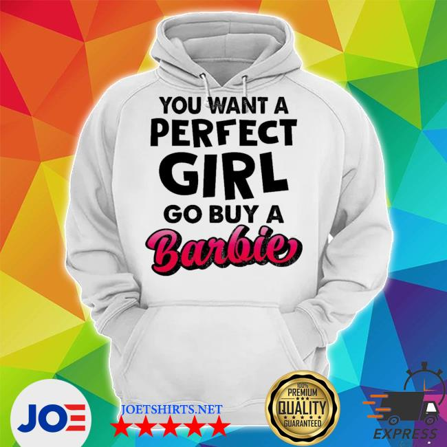 Official if you want a perfect girl go buy barbie s Unisex Hoodie