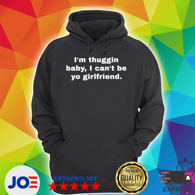 Official im thuggin baby i cant be yo girlfriend s Unisex Hoodie