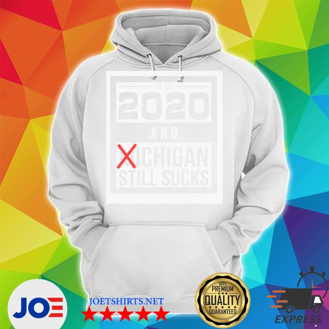 Official it is 2020 and michigan still sucks s Unisex Hoodie