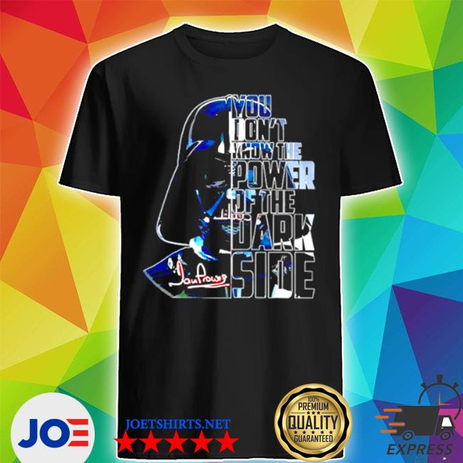 Official star wars you dont know the power of the dark side shirt