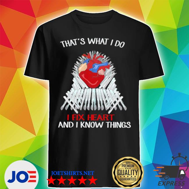 Official thats what i do i fix heart and i know things shirt