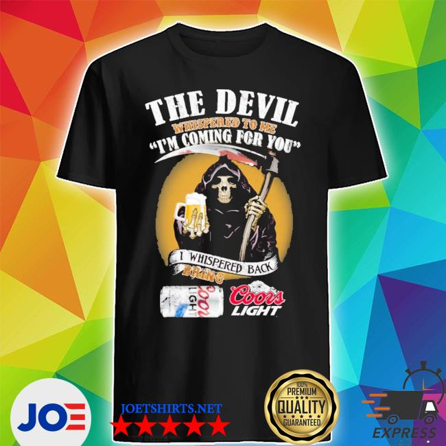 Official the devil whispered to me i'm coming for you coors light beer shirt
