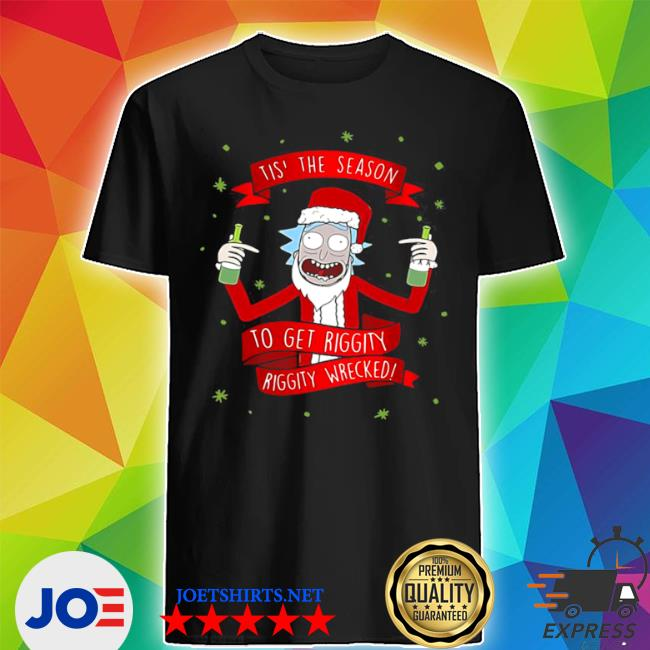 Official tis' the season to get riggity riggity wrecked christmas shirt