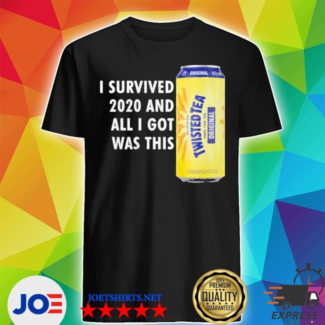 Official twisted tea meme i survived 2021 and i got was this twisted tea shirt