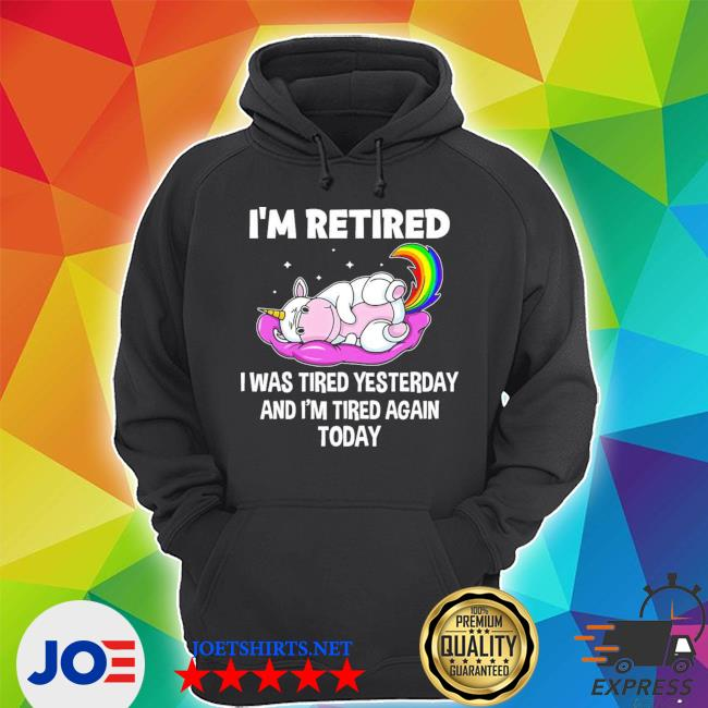 Official unicorn i'm retired i was tired yesterday and now i'm tired again today s Unisex Hoodie
