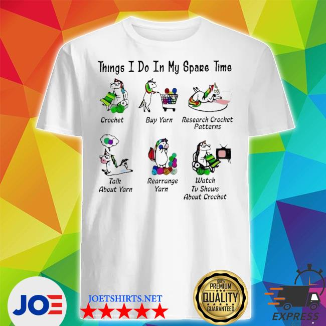 Official unicorn things i do in my spare time crochet buy yarn research crochet patterns shirt