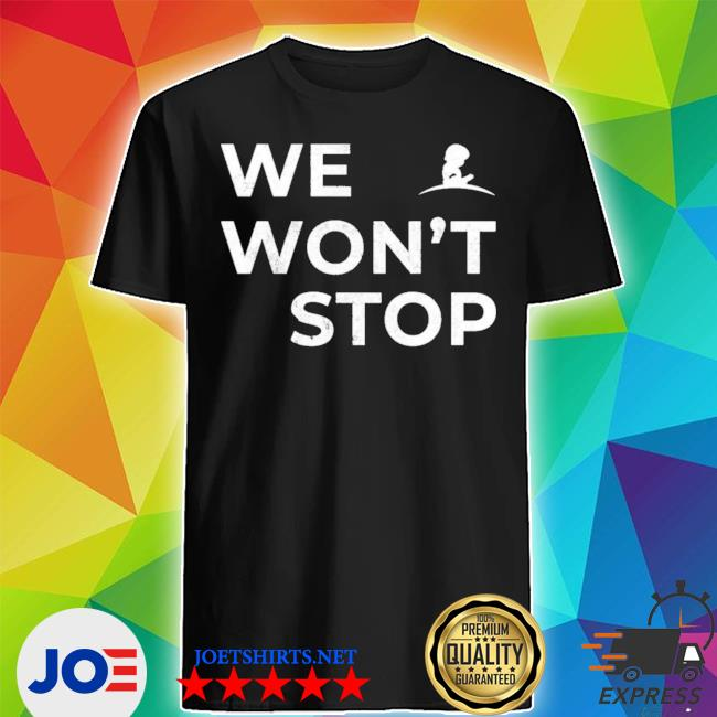 Official we won't stop shirt