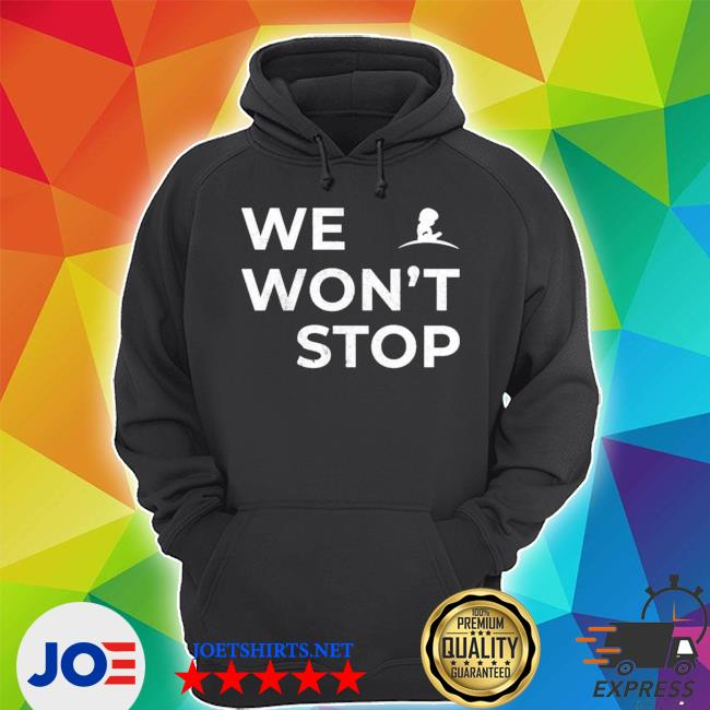 Official we won't stop s Unisex Hoodie