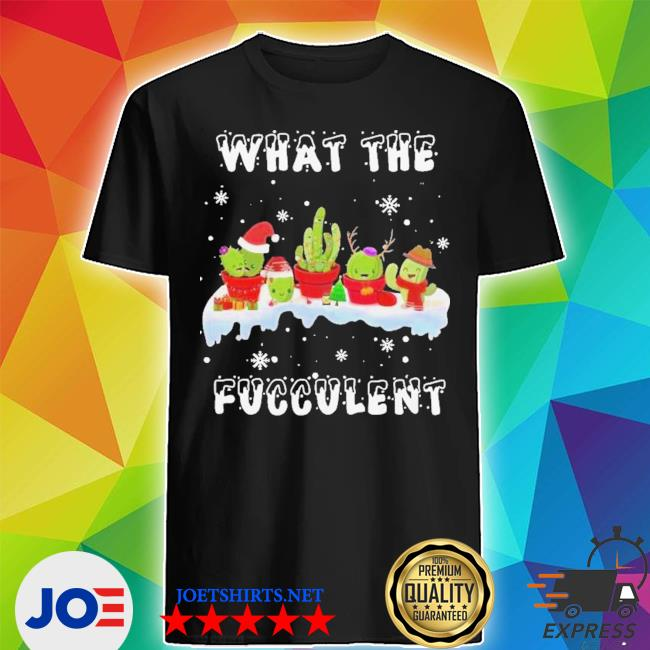Official what the succulent merry christmas shirt