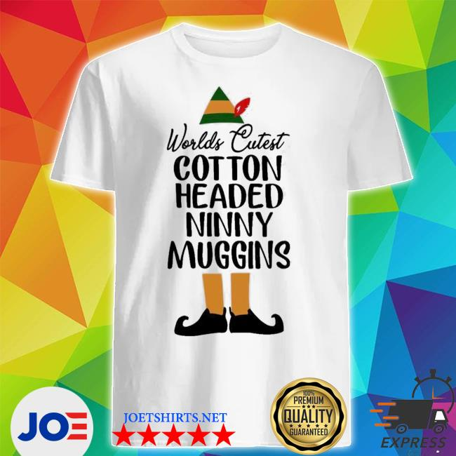 Official worlds cutest cotton headed ninny muggins shirt