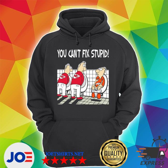 Official you can't fix stupid funny kansas city chiefs nfl s Unisex Hoodie